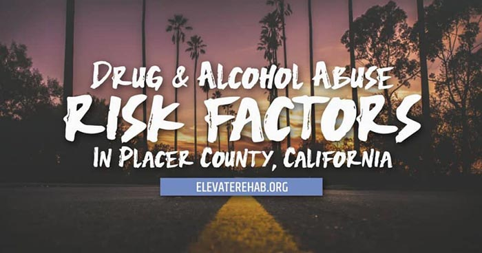 Drug And Alcohol Abuse Risk Factors In Placer County, California