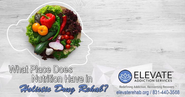 What Place Does Nutrition Have In Holistic Drug Rehab?