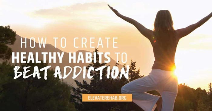 Create Healthy Habits To Beat Addiction