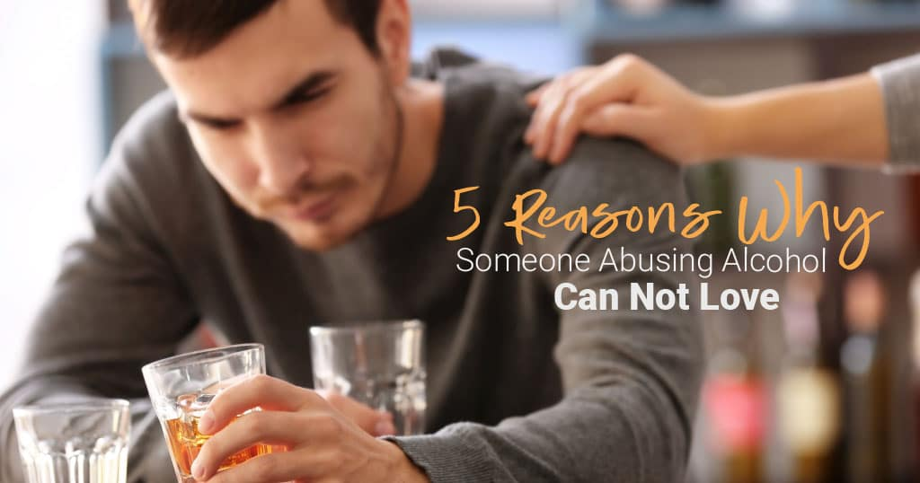5 Reasons Alcoholic Can T Love