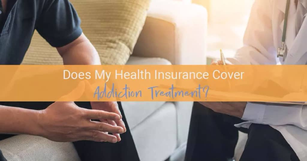 Does My Health Insurance Cover Addiction Treatment